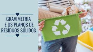 Qual a importância da gravietra para os planos de resíduos sólidos?